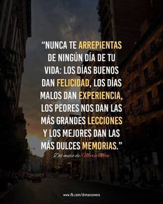 Nunca te arrepientas de ningún día de tu vida #frasesdelavida