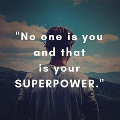 No one is you and that is your SuperPower.  #DigitalVK