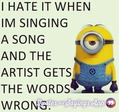 I hate it when Im singing a song and the artist gets the words wrong