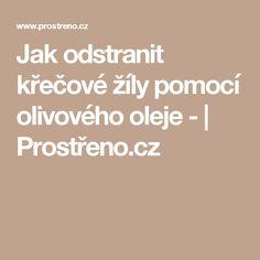 Jak odstranit křečové žíly pomocí olivového oleje - | Prostřeno.cz