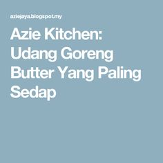 Azie Kitchen: Udang Goreng Butter Yang Paling Sedap