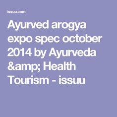 Ayurved arogya expo spec october 2014  by Ayurveda & Health Tourism - issuu