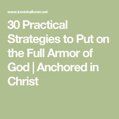 30 Practical Strategies to Put on the Full Armor of God | Anchored in Christ