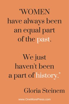 """Women have always been an equal part of the past. We just haven't been a part of history."" Gloria Steinem #gloriasteinem #history"