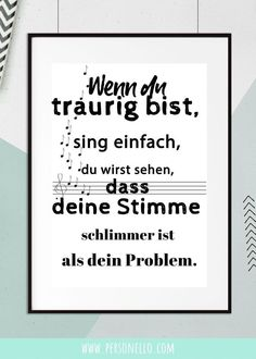 """Funny sayings & motifs as a print: """"If you're sad, just sing, you . - Sprüche & Zitate - The Stylish Quotes Funny Slogans, Funny Sayings, Quotation Marks, Wall Decor Pictures, Humor Grafico, Funny Quotes About Life, Laughing So Hard, Tutorial, Funny Photos"""