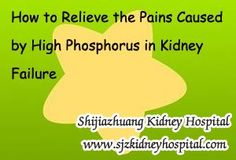How to Relieve the Pains Caused by High Phosphorus in Kidney Failure