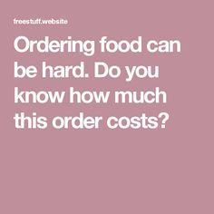 Ordering food can be hard. Do you know how much this order costs?