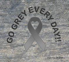 Go Grey Every Day!  By Kim Gannon Brain Cancer Awareness