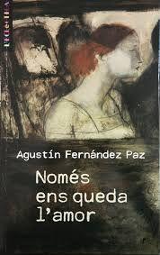 Només ens queda l'amor. Agustín Fernández Paz. Hi ha una trama de fils invisibles que uneix les vides dels personatges d'aquest llibre: tots ells descobreixen que l'amor és un sentiment poderosíssim, capaç de transformar-los per complet i de fer-los veure la vida d'una altra manera. Recull d'històries distingides amb el Premi Nacional de Literatura en la modalitat juvenil. https://www.youtube.com/watch?v=14tE7O4qTaM