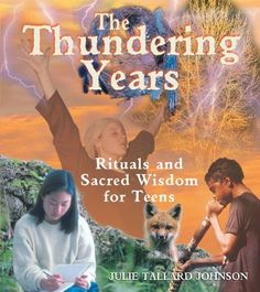 The Thundering Years: Rituals and Sacred Wisdom for Teens... love this book - if you mentor teens its a must have
