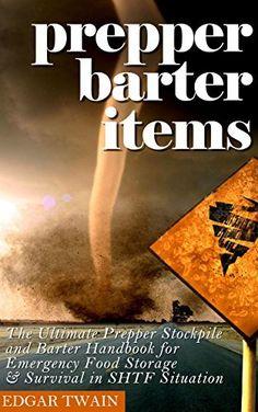 Prepper Barter Items: The Ultimate Prepper Stockpile and Barter Handbook for Emergency Food Storage & Survival in SHTF Situation (prepper barter items, prepper food supplies, prepper pantry, urban) by Edgar Twain, http://www.amazon.com/dp/B00N7HUJIG/ref=cm_sw_r_pi_dp_okxlub1TWW8P9