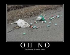 Oh No - The Easter Bunny is dead.  Aww♡