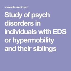 Study of psych disorders in individuals with EDS or hypermobility and their siblings