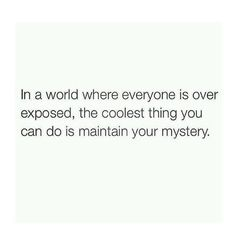 Introvert - not to be 'a mystery', but more to stop the support of exposure madness. Need to practice this.