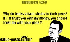 Why do banks attach chains to their pens?