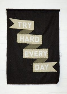 """TRY HARD EVERY DAY"""
