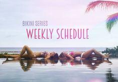 Week 1 BIKINI SERIES Weekly Schedule!