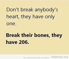 Break their bones.