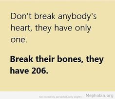 Break their bones.
