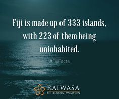 #FijiFactsFriday  -   Fiji is made up of 333 islands, with 223 of them being uninhabited.