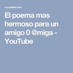 El poema mas hermoso para un amigo 0 @miga - YouTube
