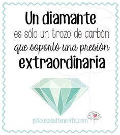 Un diamante es sólo un trozo de carbón...