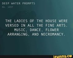 THE LADIES OF THE HOUSE WERE VERSED IN ALL THE FINE ARTS. MUSIC, DANCE, FLOWER ARRANGING, AND NECROMANCY. – popular memes on the site iFunny.co #music #artcreative #writers #writing #prompts #writingprompts #the #ladies #of #house #were #versed #in #all #fine #arts #music #dance #flower #arranging #and #necromancy #pic Writing Prompts Funny, Writing Memes, Story Prompts, Funny Dance Memes, Dance Humor, Character Makeup, Book Of Shadows, Story Inspiration, Popular Memes