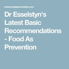 Dr Esselstyn's Latest Basic Recommendations - Food As Prevention Health Articles, Health Tips, Health And Wellness, Caldwell Esselstyn, Heart Health, Plant Based Recipes, Whole Food Recipes, The Cure, Healthy Eating