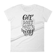 motivation Get lost along the way Women's short sleeve t-shirt