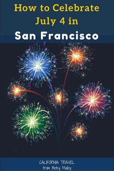 Things to Do in San Francisco for July 4 Independence Day: Fireworks. Festivals. Concerts. What you may not know about the weather.