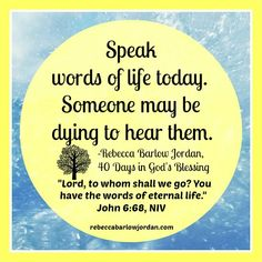 Speaking words of life and a quote from 40 days in god's blessing Hope Of The World, Words Of Hope, Words Of Comfort, I Know The Plans, Care Plans, S Word, Spoken Word, Healthy Living Tips, Spiritual Growth
