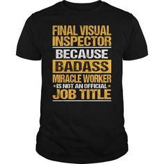 Awesome Tee For Final Visual Inspector T Shirts, Hoodie Sweatshirts
