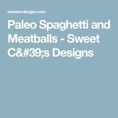 Paleo Spaghetti and Meatballs - Sweet C's Designs