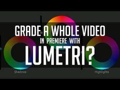 Can You Grade A Whole Video in Lumetri? - Adobe Premiere CC 2015 - YouTube