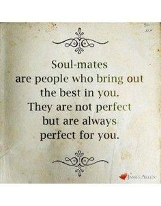 """Soul mates are people who bring out the best in you. They are not perfect but are always perfect for you."" #lovequotes"