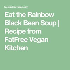 Eat the Rainbow Black Bean Soup | Recipe from FatFree Vegan Kitchen