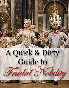 A quick and dirty guide to feudal nobility, proper forms of address, etc, by history buff Jerry Quinn.