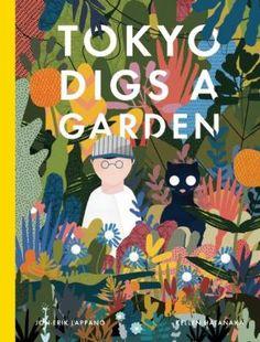 tokyo digs a garden + interview with jon-erik lappano and kellen hatanaka - This Picture Book Life Book Cover Art, Book Cover Design, Book Art, Le Book, Tokyo, Buch Design, Design Poster, Children's Book Illustration, Book Illustrations