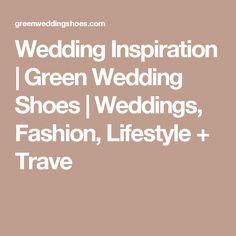 Wedding Inspiration | Green Wedding Shoes | Weddings, Fashion, Lifestyle + Trave