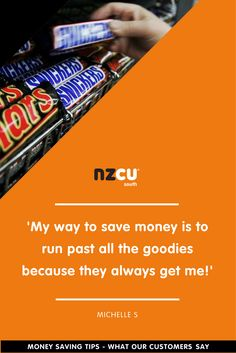 'My way to save money is to run past all the goodies because they always get me!'
