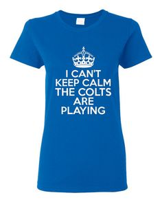 I Can Keep Calm The Colts Are Playing Tshirt. Would Make a Great Gift for Anyone Crazy For the Indianapolis Colts!!    A Great gift ideas. I