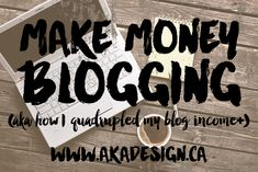 Make Money Blogging | How I More Than Quadrupled My Blog Income in Less Than a Year