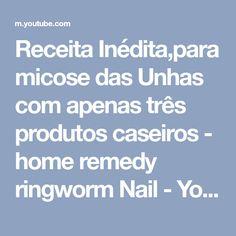 Receita Inédita,para micose das Unhas com apenas três produtos caseiros - home remedy ringworm Nail - YouTube
