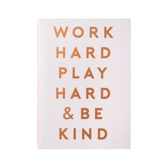 Start the year in style with the Work Hard, Play Hard & Be Kind 2018 - 2019 Diary