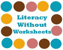 Literacy Without Worksheets blog.  Reading specialist and literacy coach working on her doctorate's degree