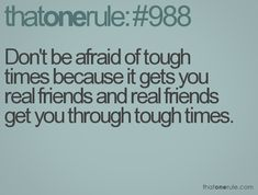 Tough times/real friends