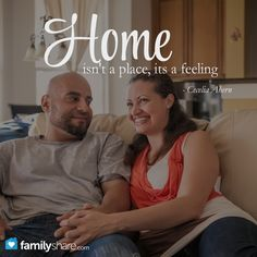 """Home isn't a place, its a feeling"" - Cecelia Ahern"