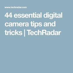 44 essential digital camera tips and tricks | TechRadar