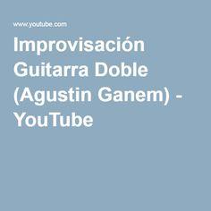 Improvisación Guitarra Doble (Agustin Ganem) - YouTube