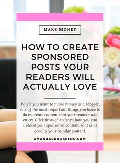 How To Create Sponsored Posts Your Readers Will Actually Love | When you want to make money as a blogger, one of the most important things you have to do is create content that your readers will enjoy. Click through to learn how you can uplevel your spons